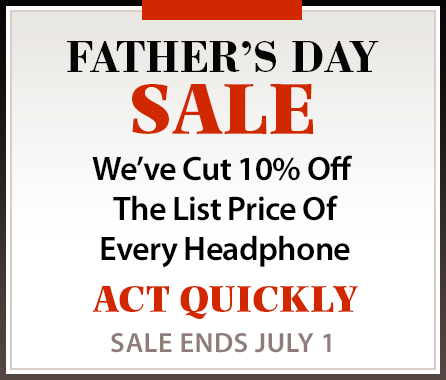 Fathers Day Headphone Sale at Lyric HiFi and Video